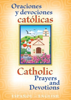 Oraciones y Devociones Catolicos Catholic Prayers and Devotions: Espanol/English