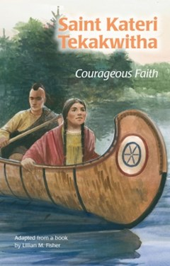 Saint Kateri Tekakwitha: Courageous Faith (ESS)