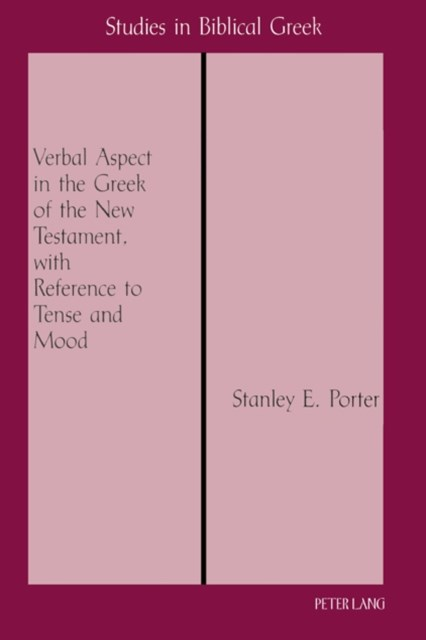 Verbal Aspect in the Greek of the New Testament, with Reference to Tense and Mood
