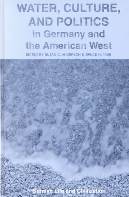 Water, Culture, and Politics in Germany and the American West