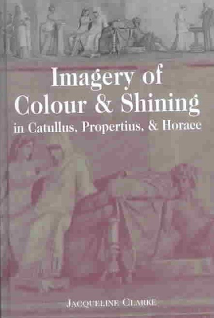 Imagery of Colour and Shining in Catullus, Propertius, and Horace