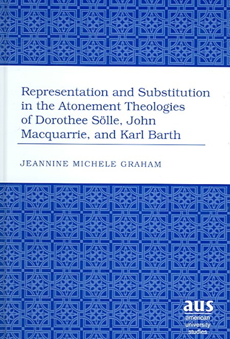 Representation and Substitution in the Atonement Theologies of Dorothee Solle, John Macquarrie, and