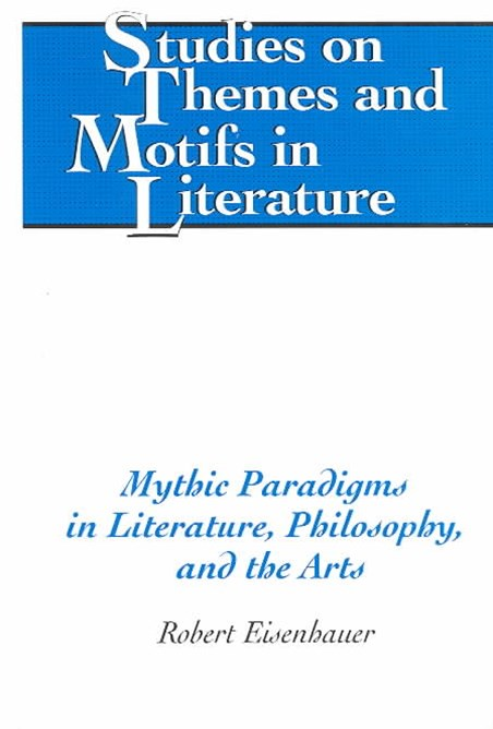 Mythic Paradigms in Literature, Philosophy, and the Arts