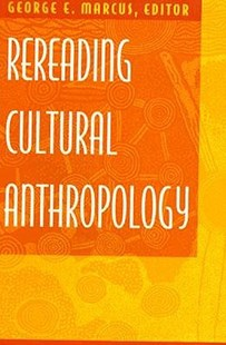 Rereading Cultural Anthropology by George E. Marcus, Keith Basso, Alcida R. Ramos, John Russell, Michael Taussig, Julie Taylor, Robert Thornton, Stephen Tyler, David Coplan (9780822312970) - PaperBack - Social Sciences Sociology