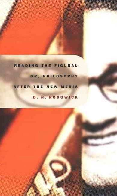 Reading the Figural, or Philosophy After the New Media