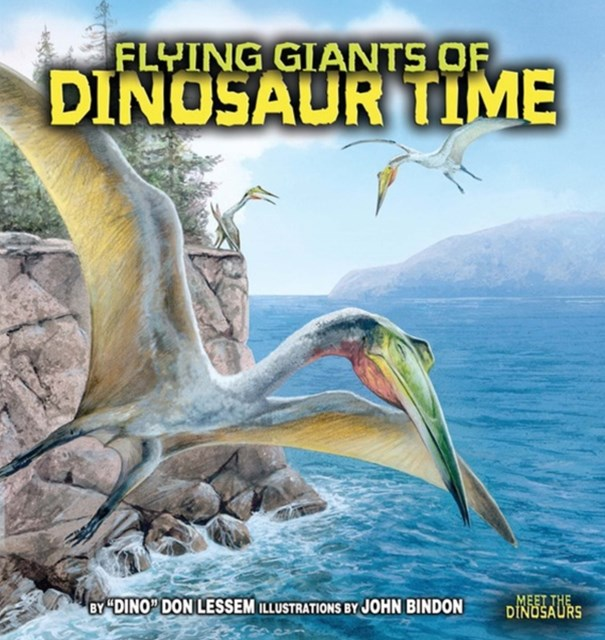 Flying Giants of Dinosaur Time