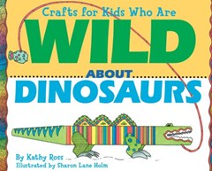 Crafts for Kids Who Are Wild about Dinosaurs