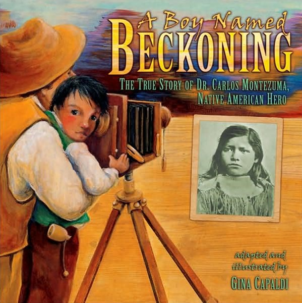 A Boy Named Beckoning The True Story Of Dr Carlos Montezuma