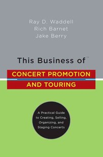 This Business Of Concert Promotion And Touring by Ray D. Waddell, Rich Barnet, Jake Berry, Ray D. Waddell, Rich Barnet (9780823076871) - HardCover - Entertainment Music General