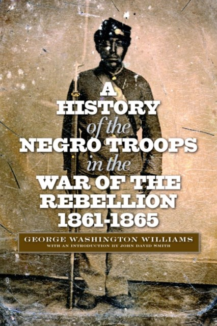 (ebook) History of the Negro Troops in the War of the Rebellion, 1861-1865