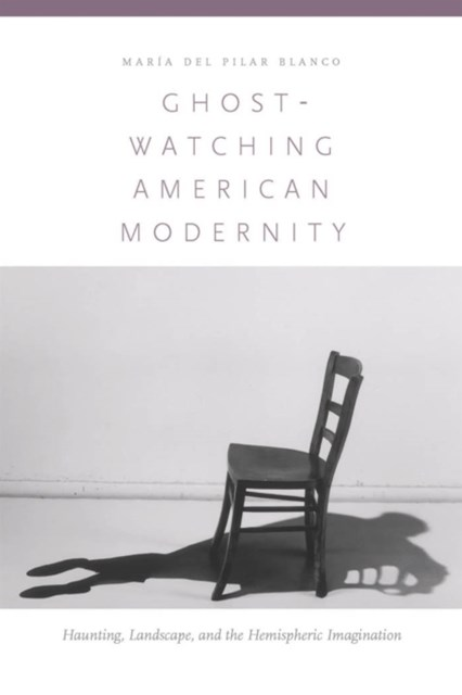 Ghost-Watching American Modernity
