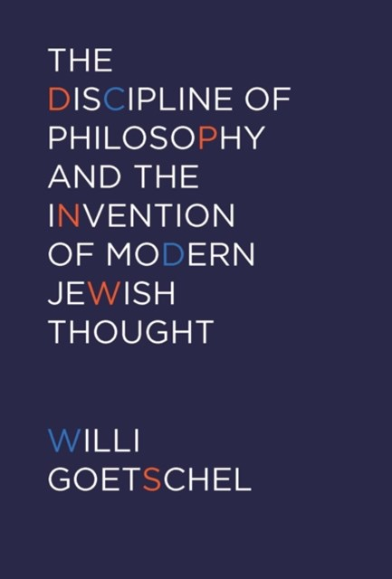 Discipline of Philosophy and the Invention of Modern Jewish Thought