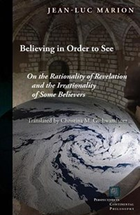 Believing in Order to See by Jean-Luc Marion, Christina M. Gschwandtner (9780823275854) - PaperBack - Religion & Spirituality Christianity