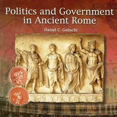 Politics and Government in Ancient Rome