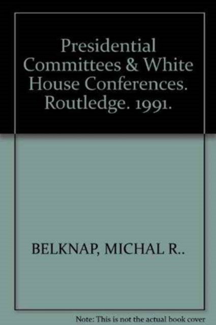 Presidential Committees and White House Conferences
