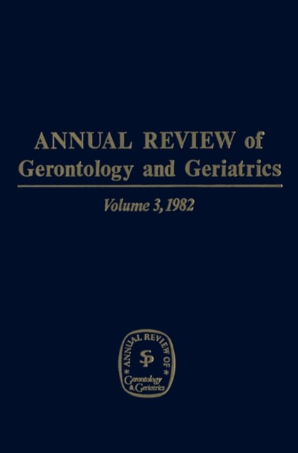 (ebook) Annual Review of Gerontology and Geriatrics, Volume 3, 1982