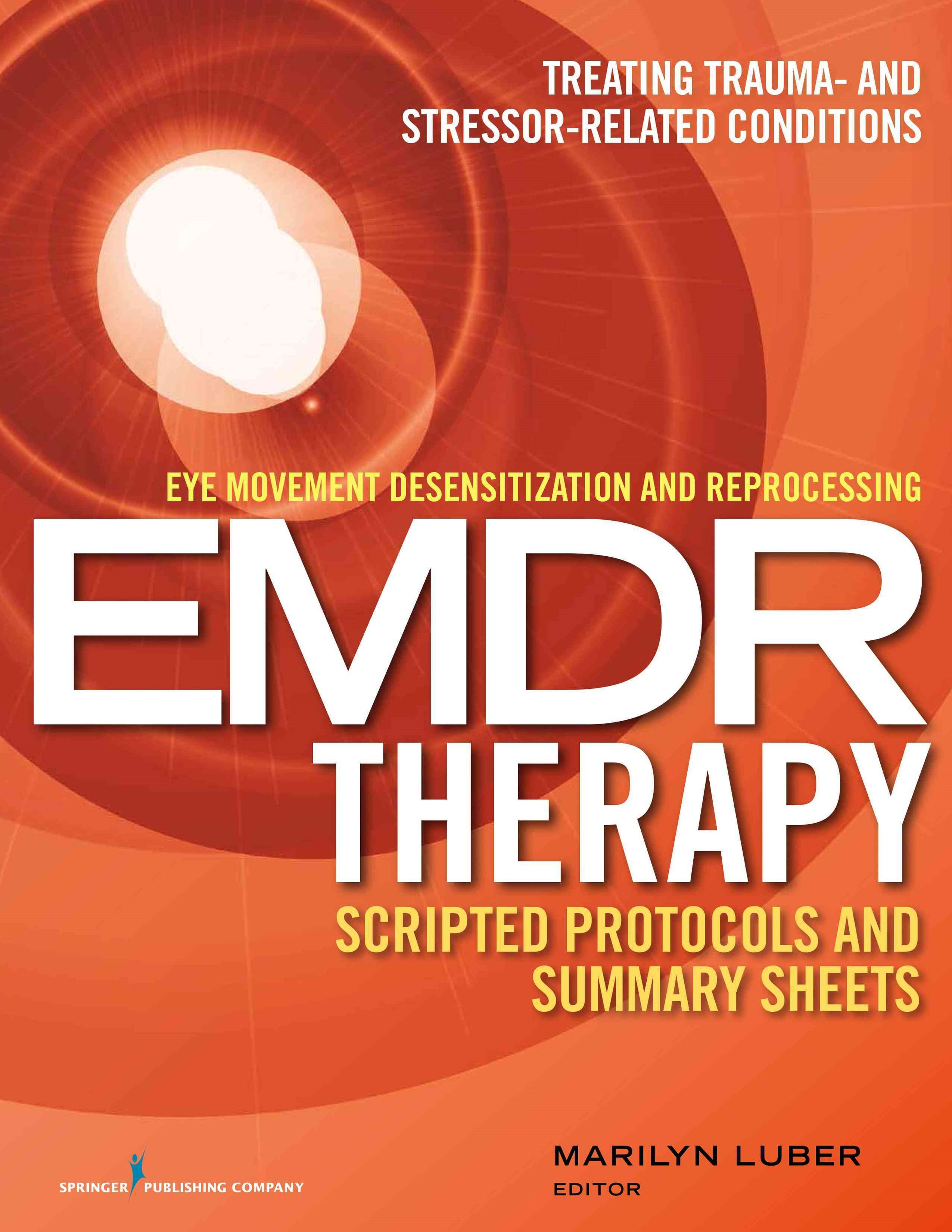 Eye Movement Desensitization and Reprocessing (EMDR) Therapy Scripted Protocols and Summary Sheets