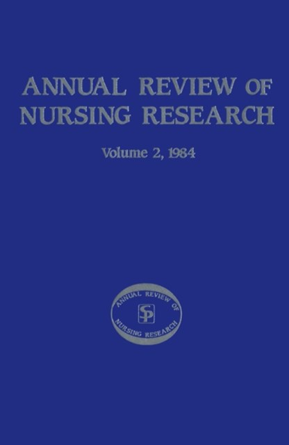Annual Review of Nursing Research, Volume 2, 1984