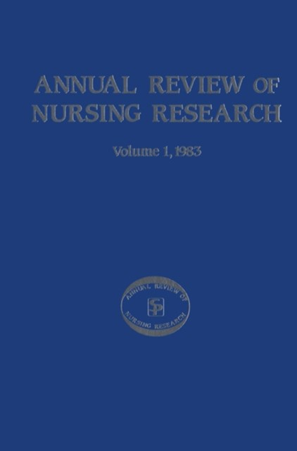 Annual Review of Nursing Research, Volume 1, 1983