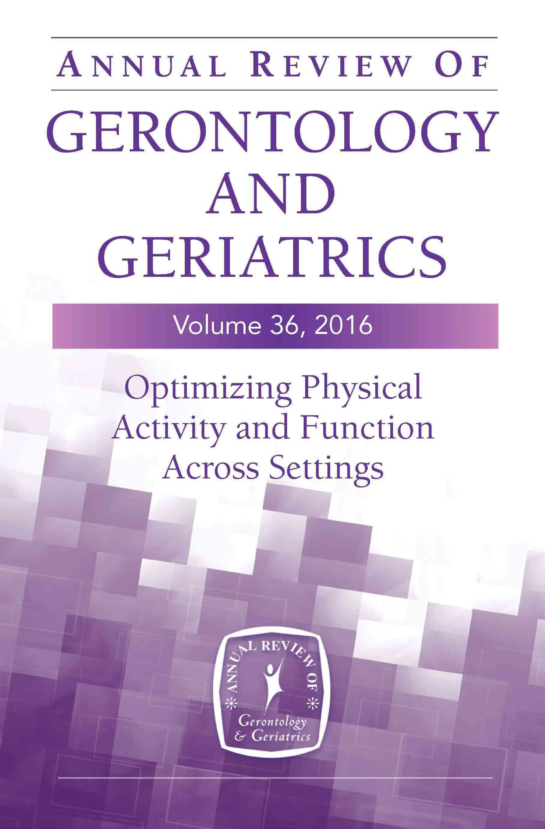 Annual Review of Gerontology and Geriatrics, Volume 36 2016