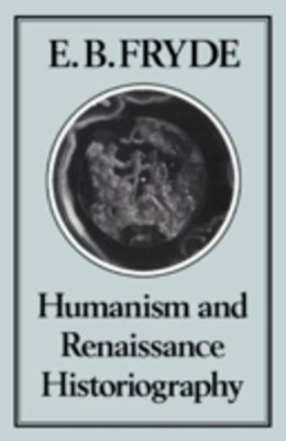 Humanism and Renaissance Historiography