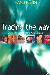 Tracing the Way by Hans Kung, John Bowden, John Bowden, Hans Küng (9780826494238) - PaperBack - Religion & Spirituality Christianity