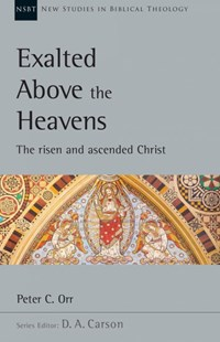 Exalted Above the Heavens by Peter C. Orr, D. A. Carson (9780830826483) - PaperBack - Religion & Spirituality Christianity