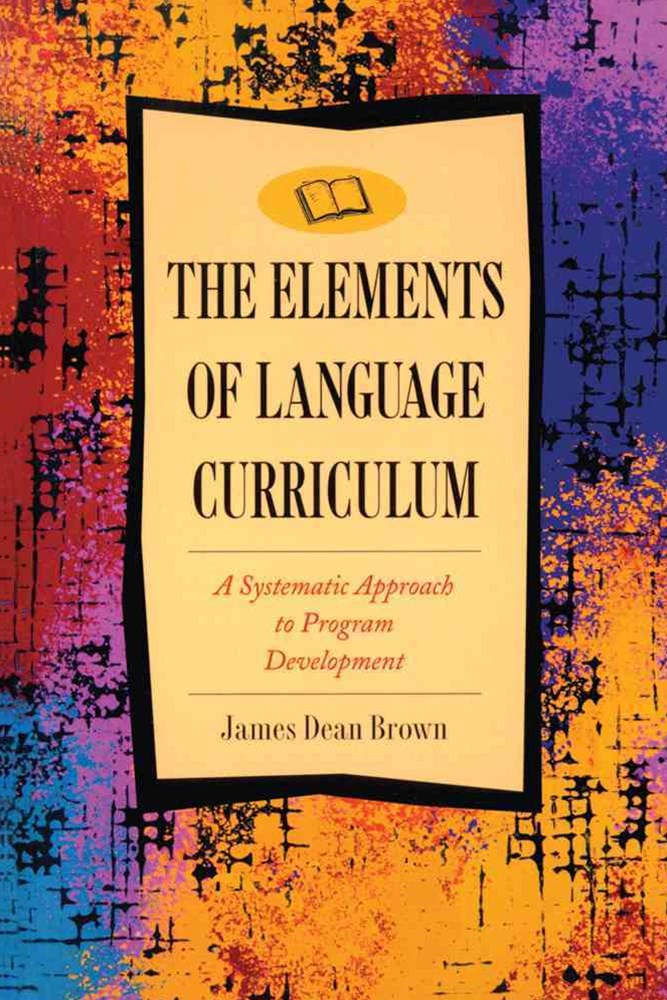 Elements of Language Curriculum : A Systematic Approach to Program  Development