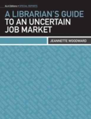 Librarian s Guide to an Uncertain Job Market