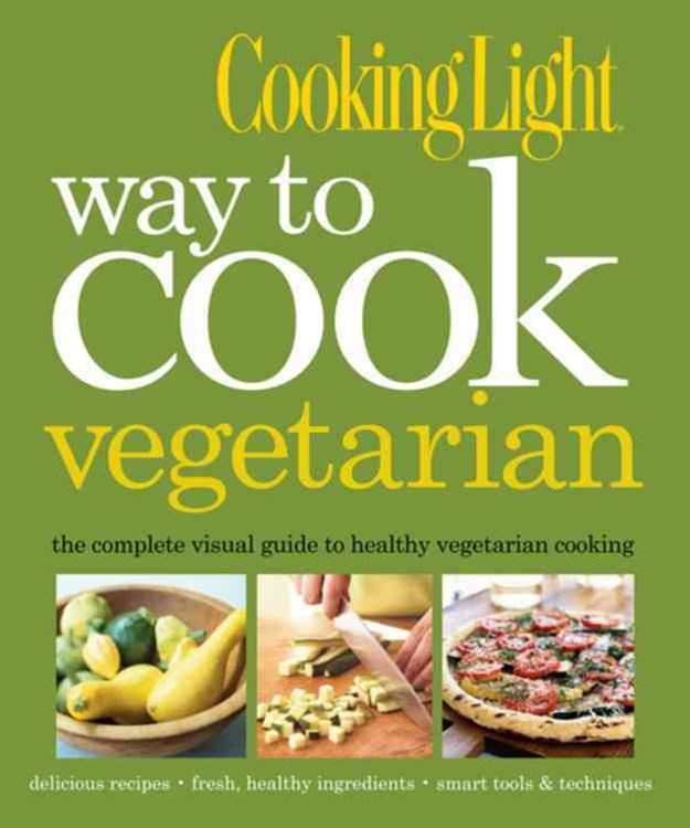 Way to Cook Vegetarian: The Complete Visual Guide to Healthy Vegetarian & Vegan Cooking