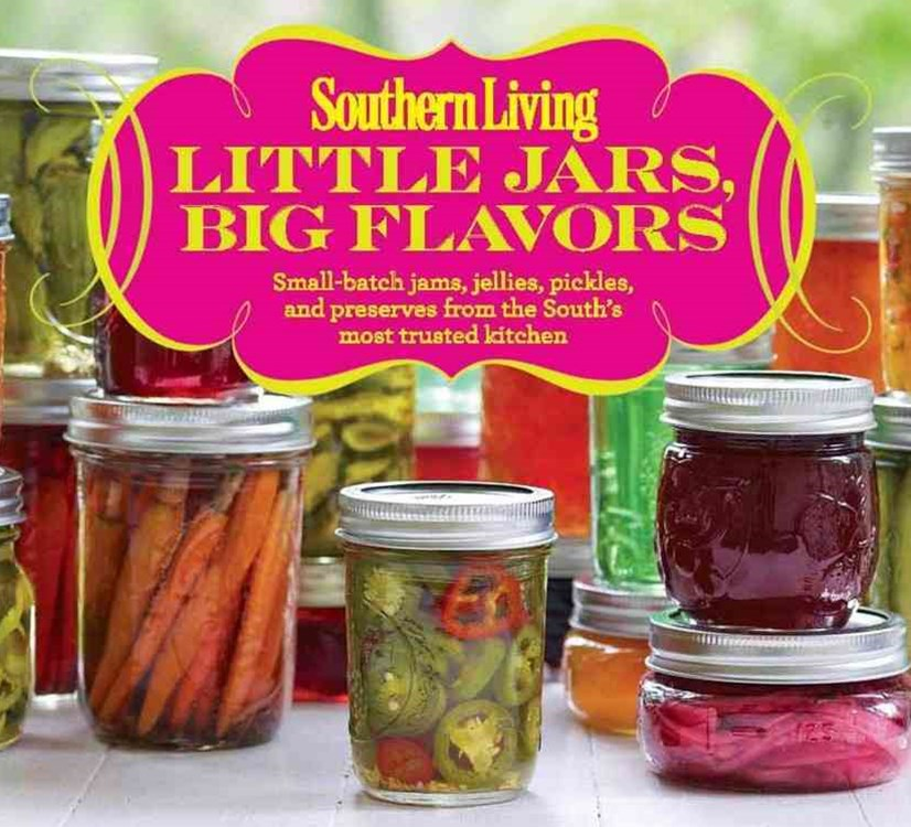 Little Jars, Big Flavors: Small-batch jams, jellies, pickles, and preserves from the South's most trusted kitchen
