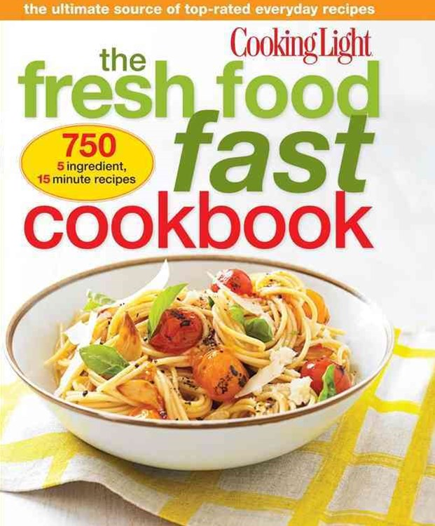 Fresh Food Fast Cookbook, The: The Ultimate Collection of Top-Rated Everyday Dishes