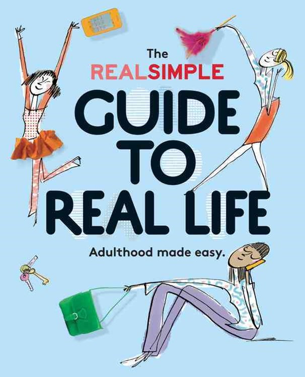 Real Simple Guide to Real Life, The: Adulthood made easy.