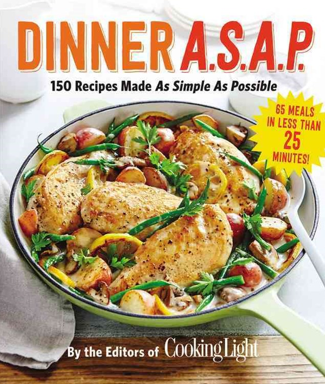 Dinner A.S.A.P.: 150 Recipes Made As Simple As Possible