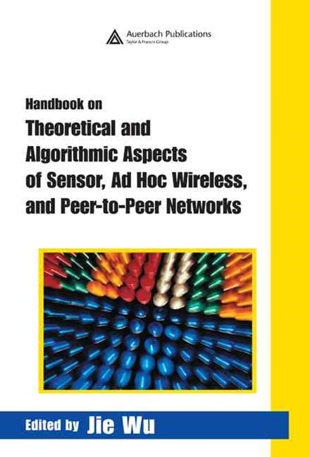 Handbook on Theoretical and Algorithmic Aspects of Sensor, AD Hoc Wireless, and Peer-to-Peer Networks