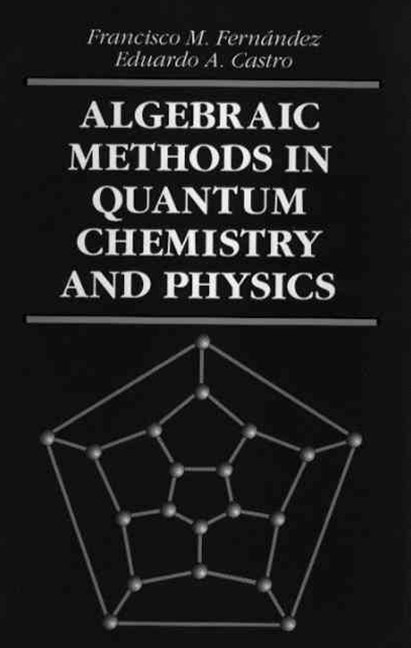 Algebraic Methods in Quantum Chemistry and Physics