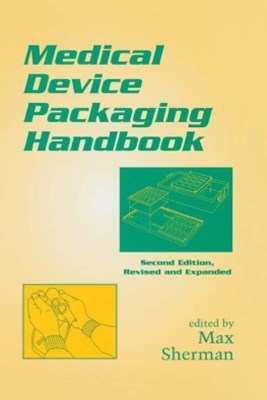 Medical Device Packaging Handbook, Second Edition, Revised and Expanded
