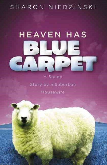 Heaven Has Blue Carpet: A Sheep Story by a Suburban Housewife