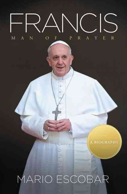 Francis: Man of Prayer