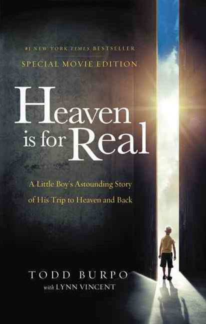 Heaven is for Real: A Little Boy's Astounding Story of His Trip to Heaven and Back (Movie tie-in ed