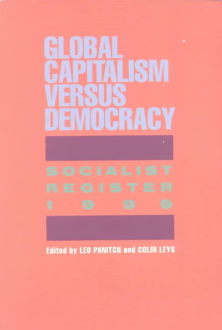 Socialist Register: 1999: Global Capitalism Versus Democracy
