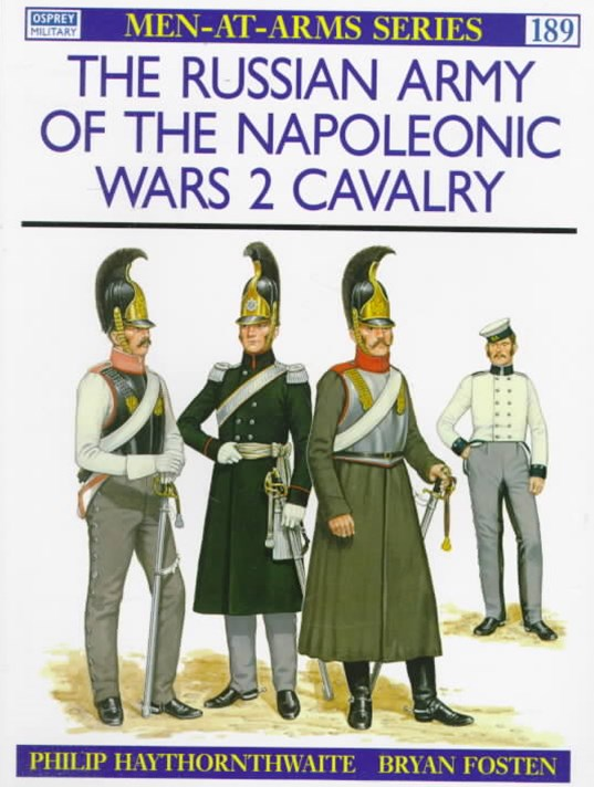 The Russian Army of the Napoleonic Wars: Calvalry, 1799-1814