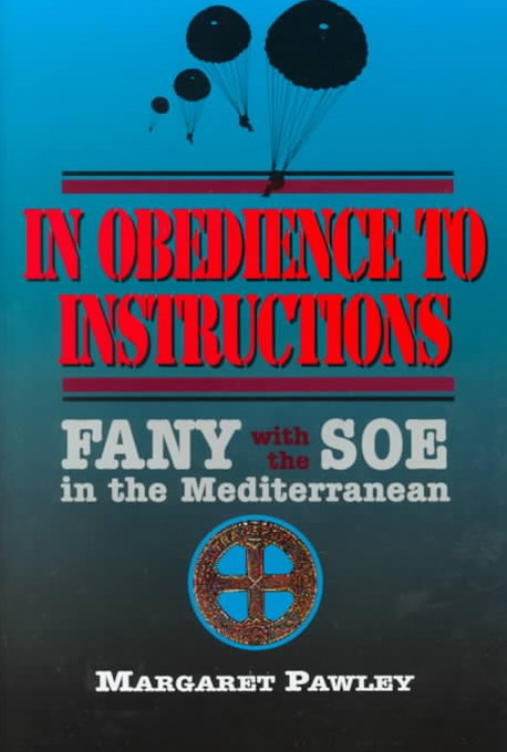 In Obedience to Instructions: Soe Fany in the Wartime Mediterranean
