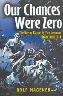Our Chances Were Zero: the Daring Escape by Two German Pow