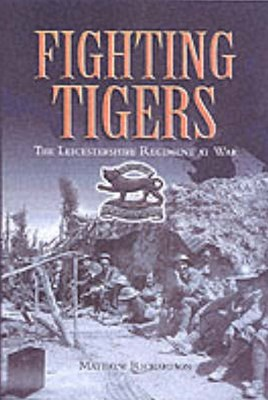 Fighting Tigers: Epic Actions of the Royal Leicestershire Regiment