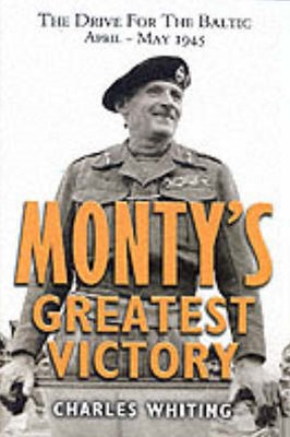 Monty's Greatest Victory: the Drive for the Baltic