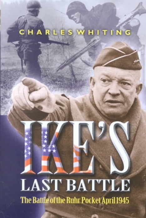 Ike's Last Battle: the Battle of the Ruhr Pocket April 1945
