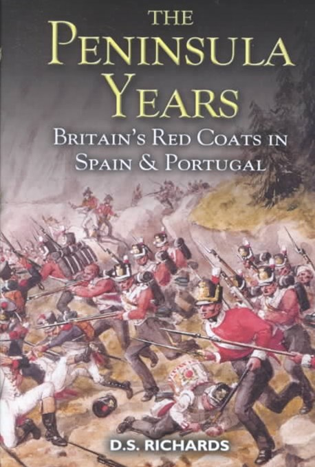 Peninsula Years, The: Britain's Red Coats in Spain and Portugal