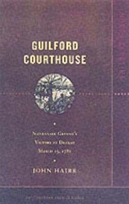 Guilford Courthouse: Battleground America