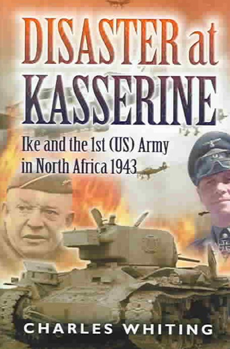 Disaster at Kasserine: Ike and the 1st (us) Army in North Africa 1943